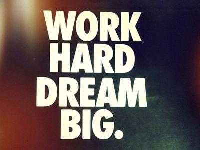 Work Hard Dream Big (click to view)